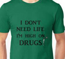 i dont need life Unisex T-Shirt