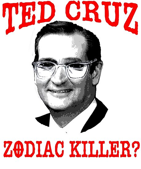 ted cruz zodiac killer funny tshirt posters by greenbaby redbubble