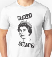 Really Queen Elizabeth? Unisex T-Shirt