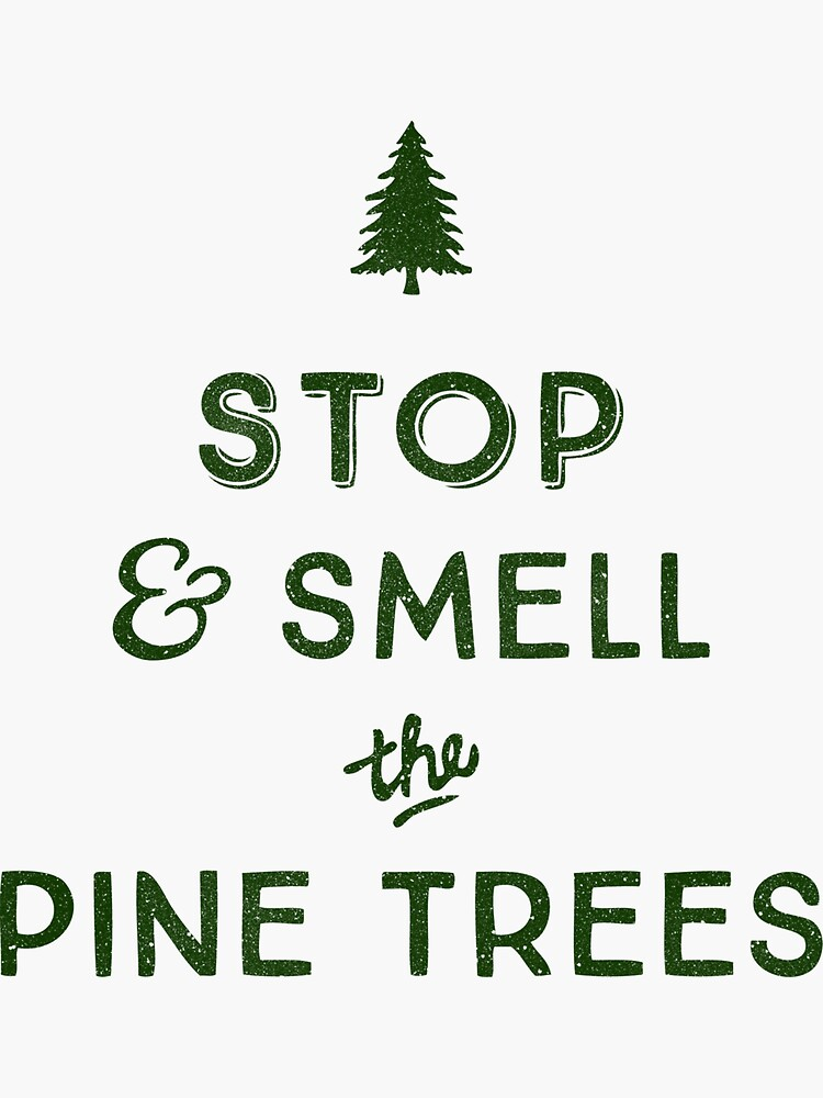 STOP & SMELL THE PINE TREES by cabinsupplyco