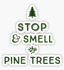 STOP & SMELL THE PINE TREES Sticker