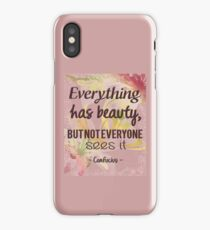Everything Has Beauty - Confucius Quote iPhone Case/Skin