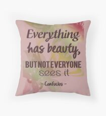 Everything Has Beauty - Confucius Quote Throw Pillow