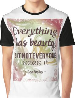 Everything Has Beauty - Confucius Quote Graphic T-Shirt