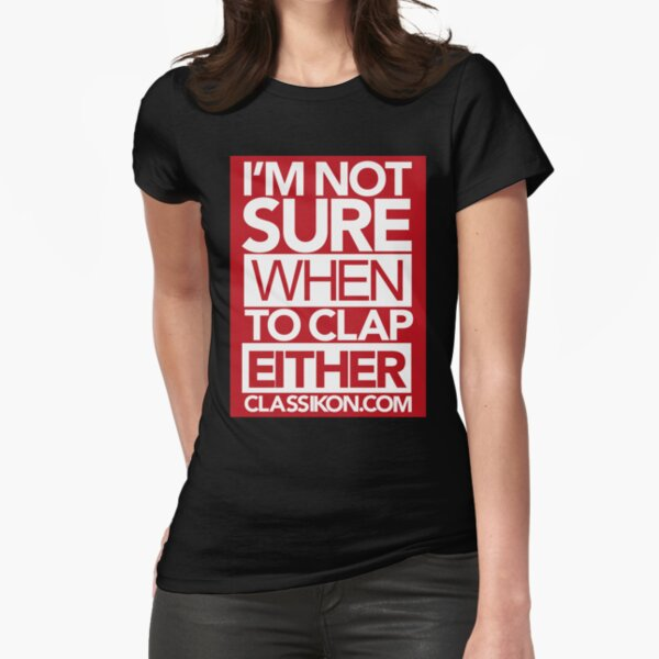 I'm not sure when to clap either - Red Fitted T-Shirt