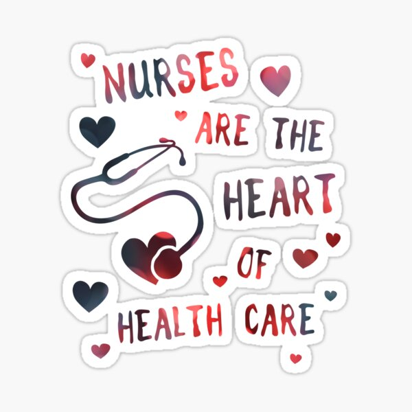 nurses are the heart of health care Sticker