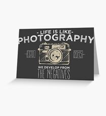 Life is like photography Greeting Card