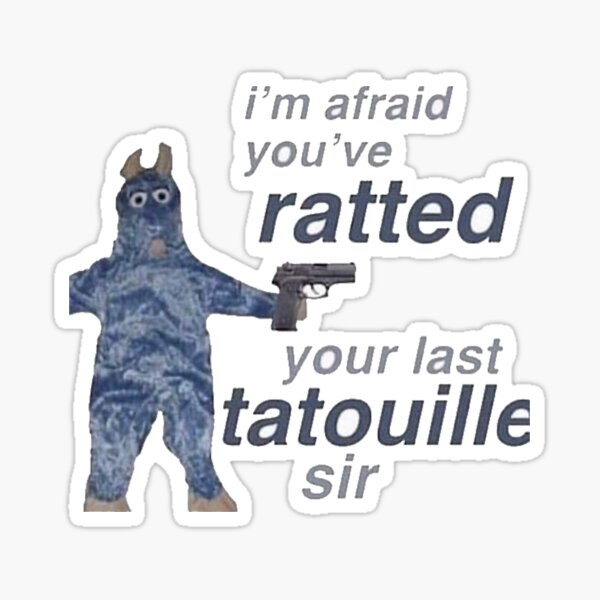 You ve Ratted your last Tatouille Sticker