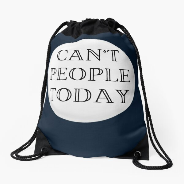 Can't People Today Drawstring Bag