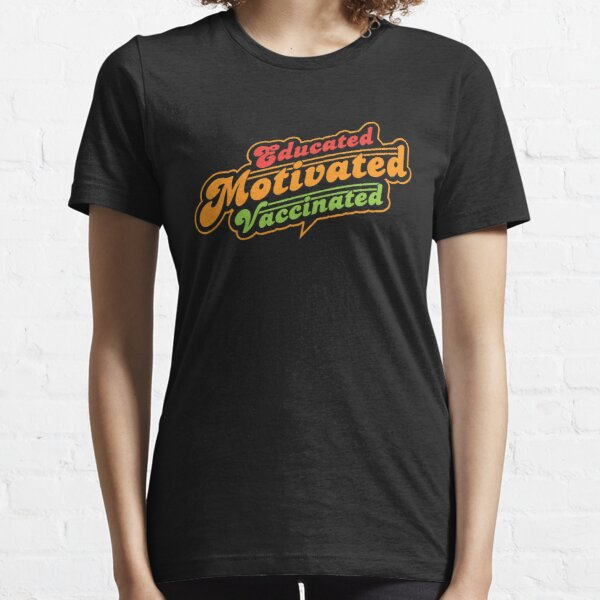 Educated Motivated Vaccinated Essential T-Shirt