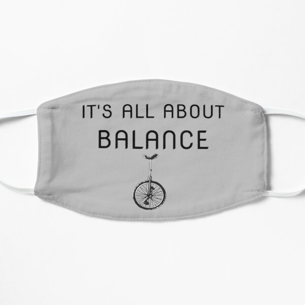 Its All About The Balance - Unicycle Simple Graphic Design  Flat Mask