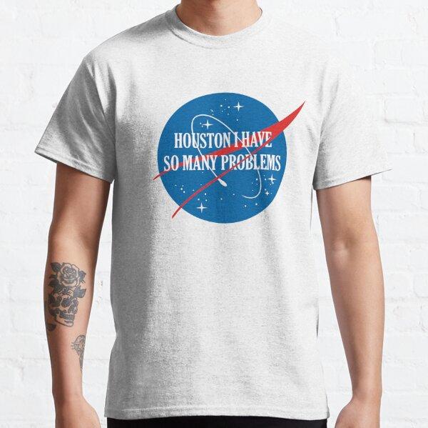 Houston I Have So Many Problems Classic T-Shirt