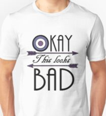 Okay... This looks bad Unisex T-Shirt