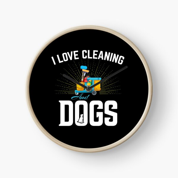 I Love Cleaning And Dogs  , Funny Housekeeper  Cleaner Gift  Clock