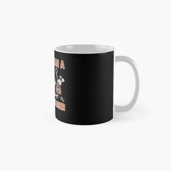 If you clean a vacuum cleaner, do you become a vacuum cleaner Classic Mug