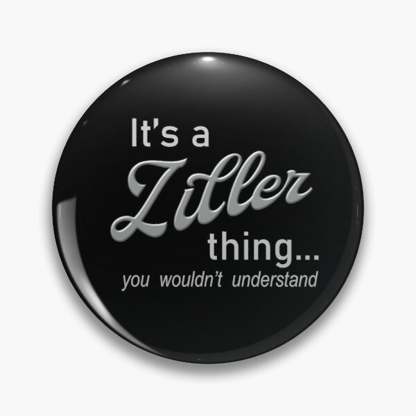 It's a Ziller Thing Pin