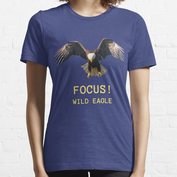 Wild eagle is at the top of focus To hunting   Essential T-Shirt