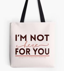 """""""I'm not here for you."""" - Hamilton Tote Bag"""
