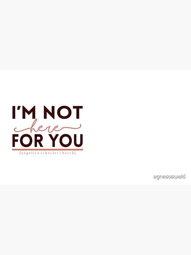 """""""No estoy aquí para ti"""". - Hamilton de agnesoswald"""