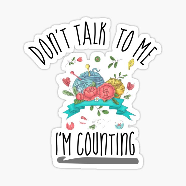 don't talk to me i'm counting crochet knitting funny good Sticker