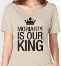 MORIARTY IS OUR KING (black type) Women's Relaxed Fit T-Shirt
