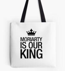 MORIARTY IS OUR KING (black type) Tote Bag