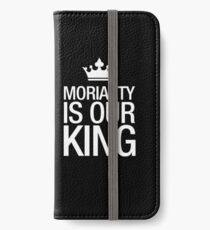 MORIARTY IS OUR KING (white type) iPhone Wallet/Case/Skin