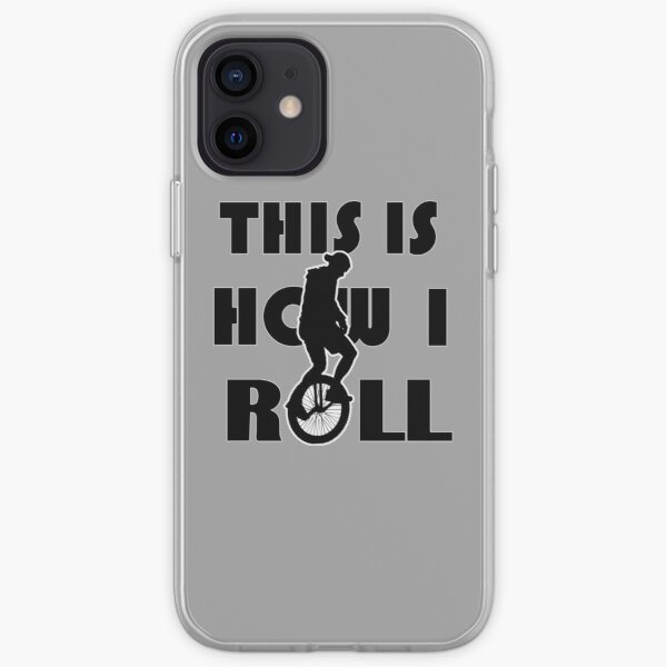 This Is How I Roll - Unicycle Lovers iPhone Soft Case