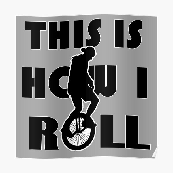 This Is How I Roll - Unicycle Lovers Poster