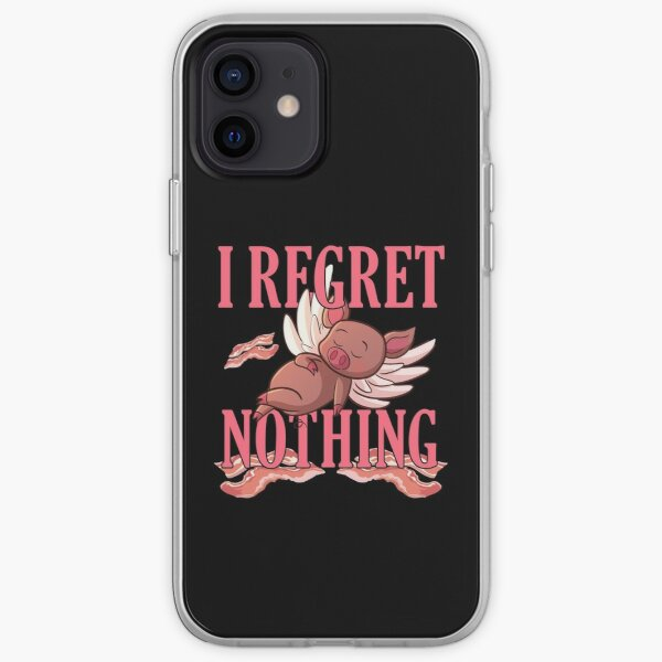 I Regret Nothing Bacon And Pork Piggy Lover iPhone Soft Case