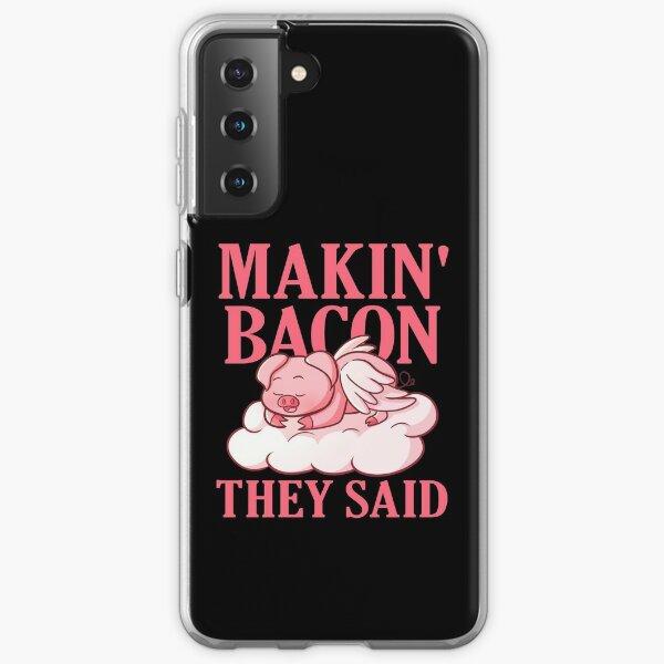 Makin Bacon They Said Samsung Galaxy Soft Case