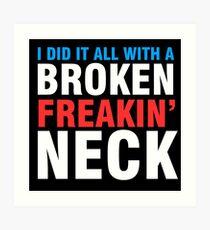 Broken Freakin' Neck! Art Print