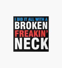 Broken Freakin' Neck! Art Board