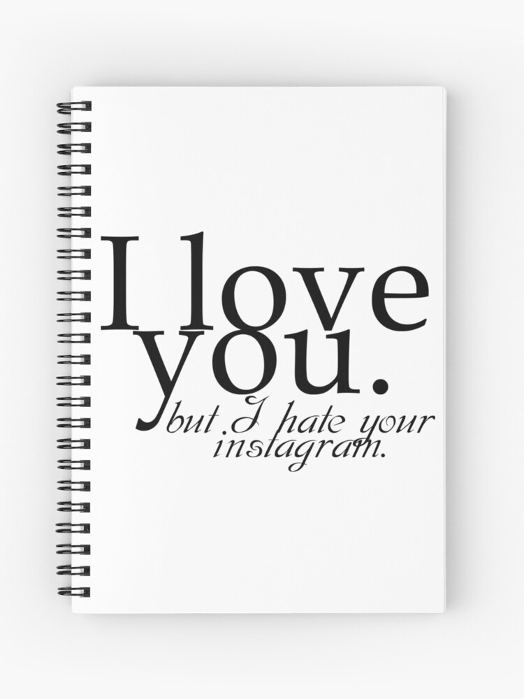 I love you but I hate your instagram quote design | Spiral Notebook