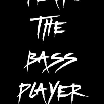 Fear The Bass Player by funnytshirtstee