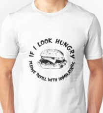 If I Look Hungry, Please Refill With Hamburgers Unisex T-Shirt