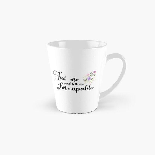 Feed me and tell me I'm capable Tall Mug