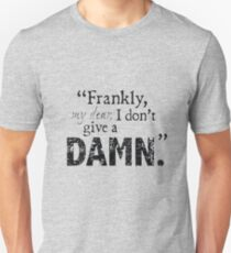 Frankly my dear i don't give a damn Unisex T-Shirt