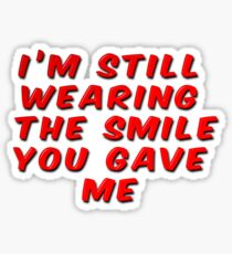 I'm Still Wearing The Smile You Gave Me Sticker