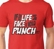 If Your Life Had A Face  I Would Punch It! - Scott pilgrim vs The World Unisex T-Shirt
