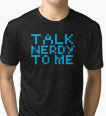 talk nerdy to me Tri-blend T-Shirt
