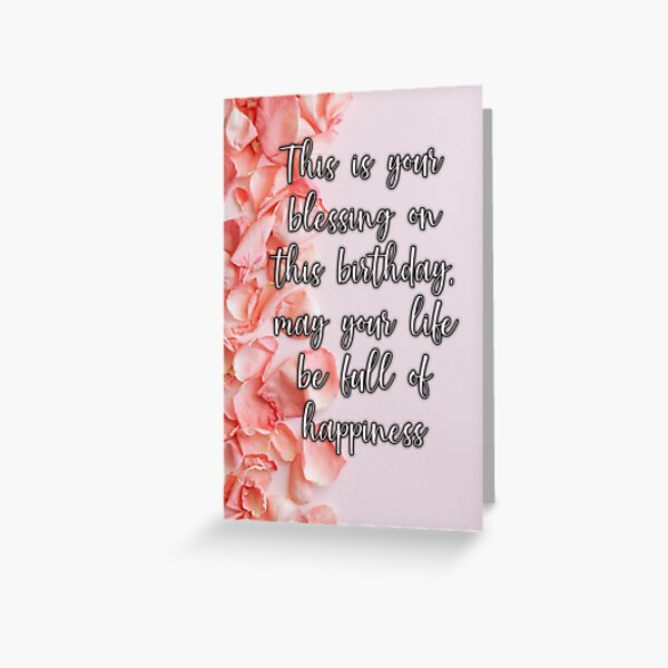 This Is Your Blessing On This Birthday, May Your Life Be Full Of Happiness Greeting Card