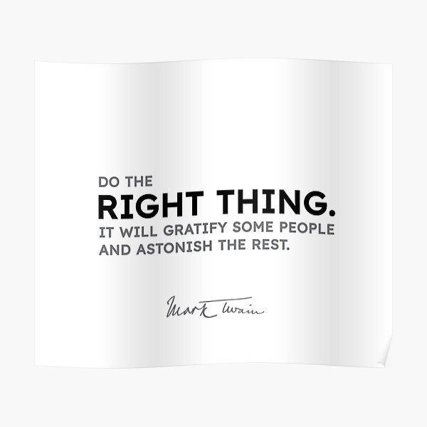 Mark Twain quotes - Do the right thing... Poster