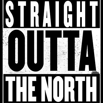 STRAIGHT OUTTA THE NORTH by GenialGrouty
