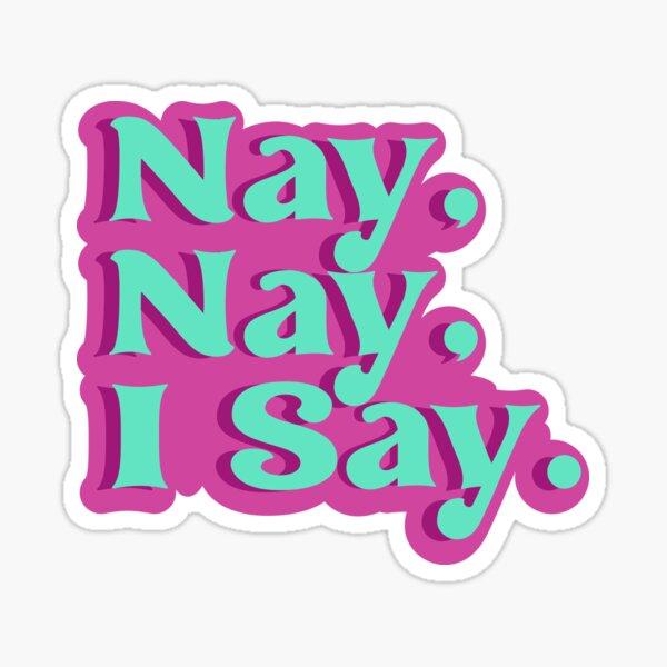 Nay, Nay, I say. Bailey Sarian Sticker