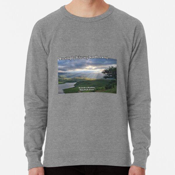 You take my breath away... Lightweight Sweatshirt