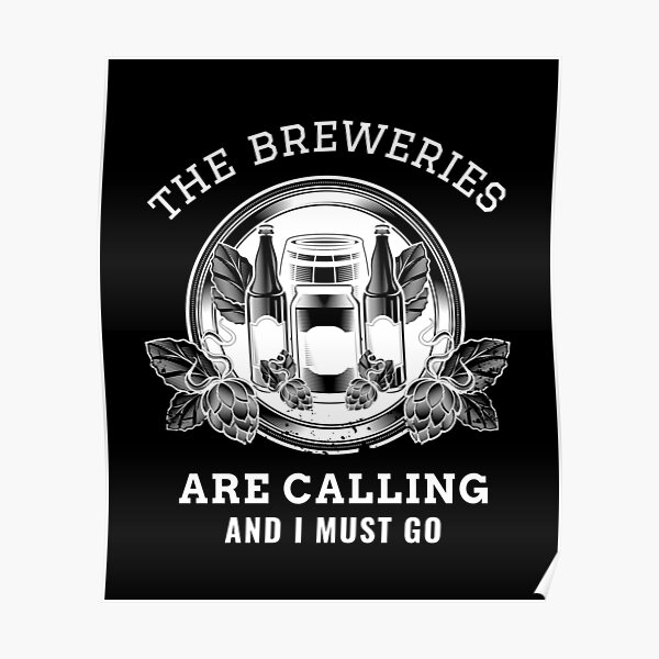 the breweries are calling and i must go Poster