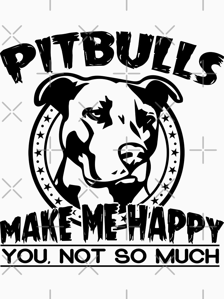 Pitbulls Make Me Happy You Not So Much by wantneedlove