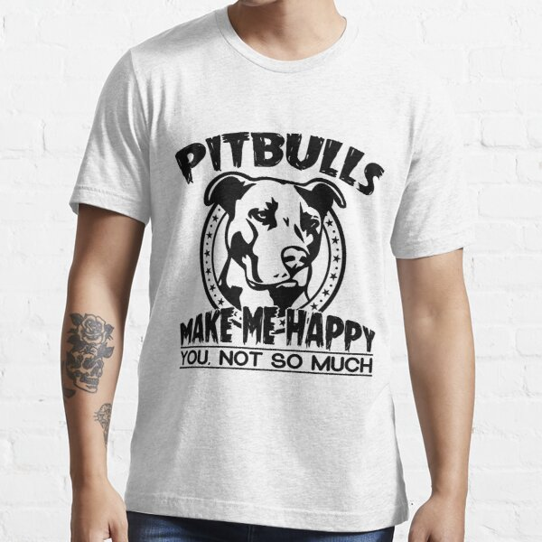 Pitbulls Make Me Happy You Not So Much Essential T-Shirt