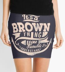 It's A Brown Thing You Wouldn't Understand Mini Skirt